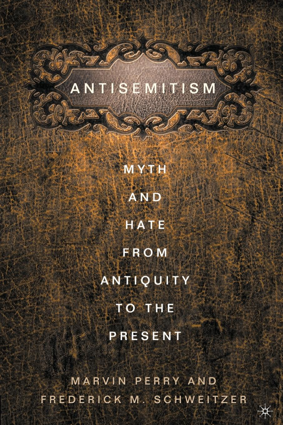 Marvin Perry, Frederick M. Schweitzer Antisemitism. Myth and Hate from Antiquity to the Present colour and culture practice and meaning from antiquity to abstraction