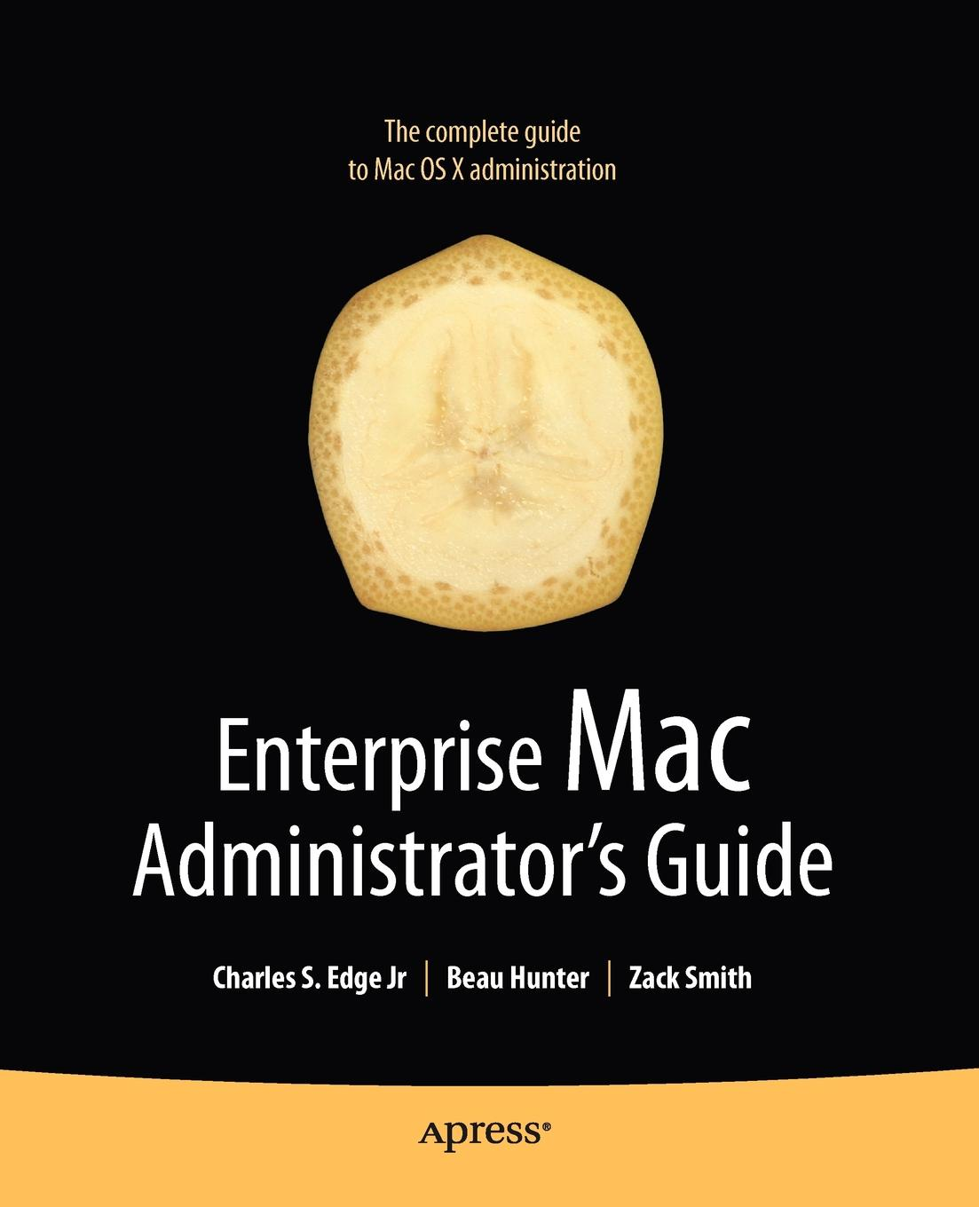 Zack Smith, Beau Hunter, Charles S. Jr. Edge Enterprise Mac Administrator's Guide недорго, оригинальная цена