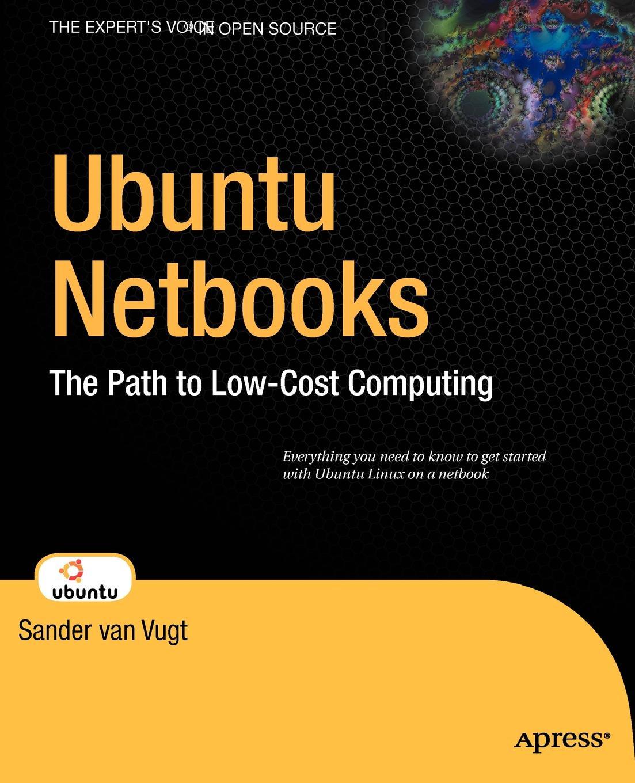 Sander Van Vugt Ubuntu Netbooks. The Path to Low-Cost Computing цена и фото