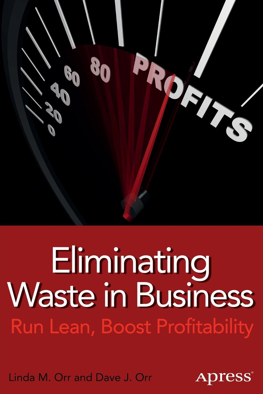 Linda M. Orr, Dave J. Orr Eliminating Waste in Business. Run Lean, Boost Profitability alice orr key west heat