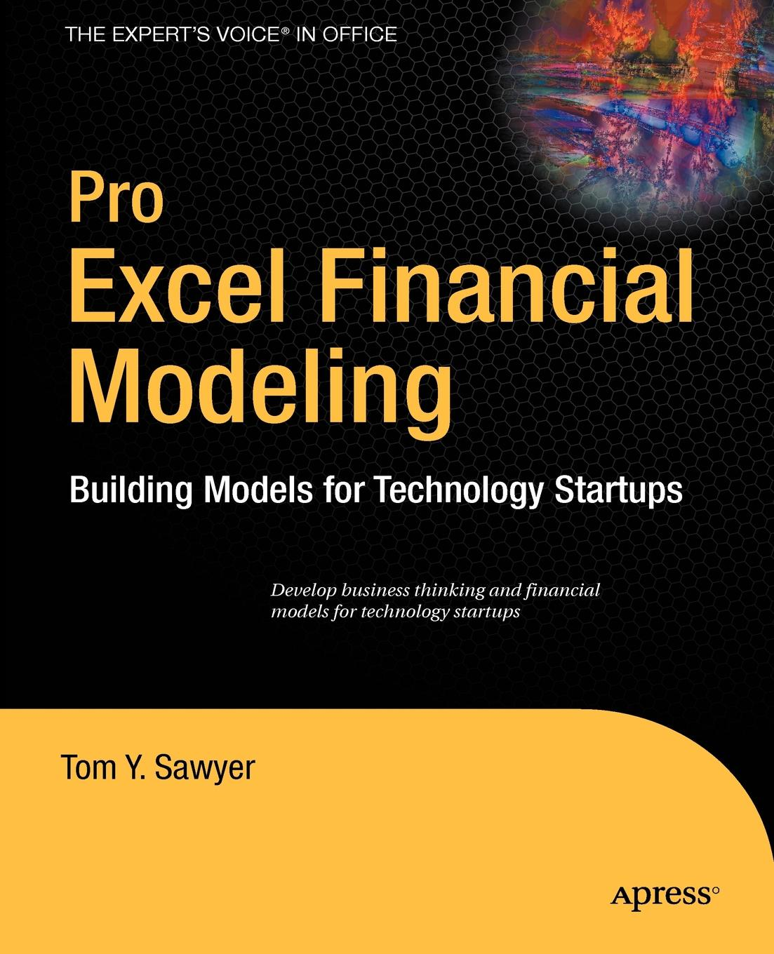 Tom Y. Sawyer Pro Excel Financial Modeling. Building Models for Technology Startups xekalaki evdokia arch models for financial applications