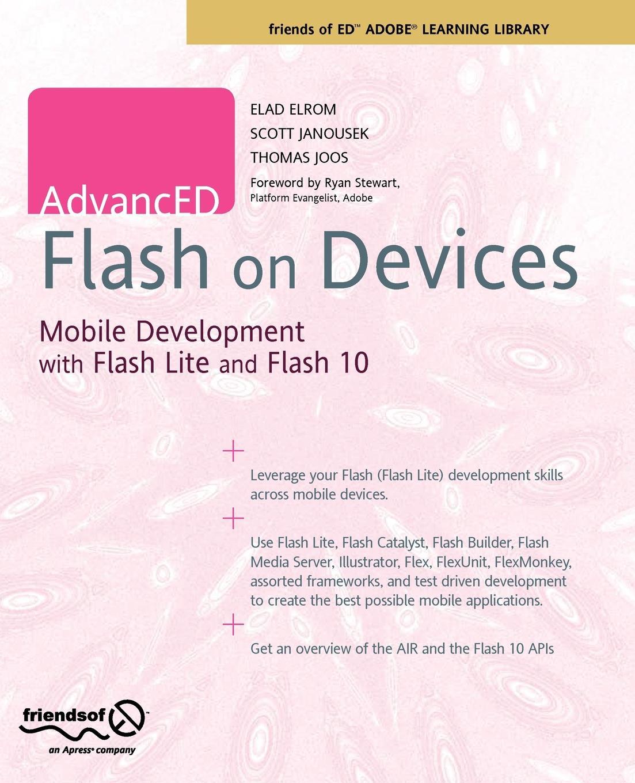 Elad Elrom, Scott Janousek, Thomas Joos Advanced Flash on Devices. Mobile Development with Flash Lite and Flash 10 flash