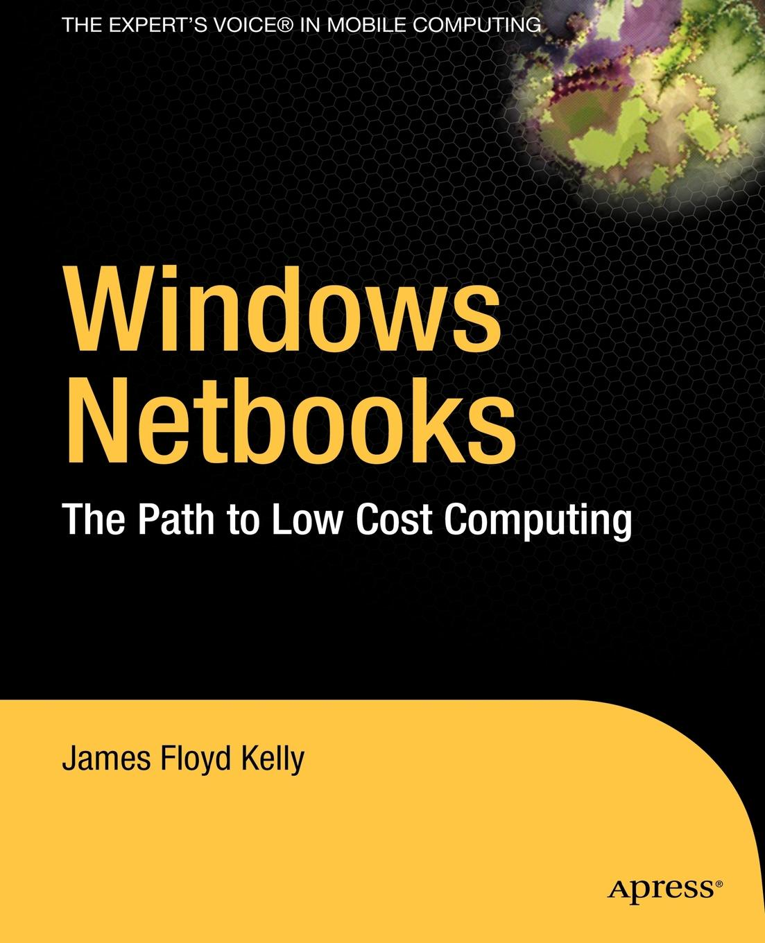 James Floyd Kelly Windows Netbooks. The Path to Low-Cost Computing цена и фото