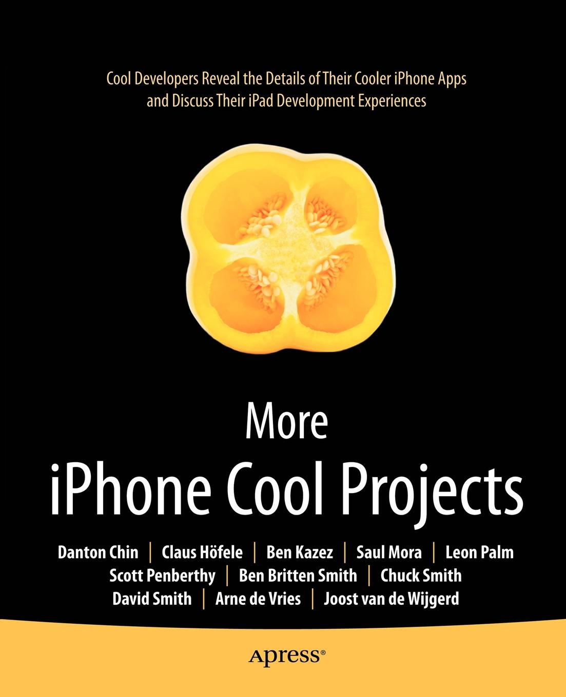 Danton Chin, Claus Hofele, Ben Kazez More iPhone Cool Projects. Developers Reveal the Details of Their Cooler Apps and Discuss iPad Development Experiences