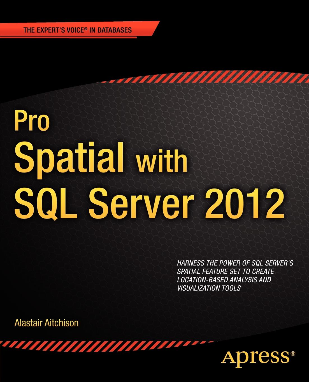 Alastair Aitchison Pro Spatial with SQL Server 2012 spatial data integration