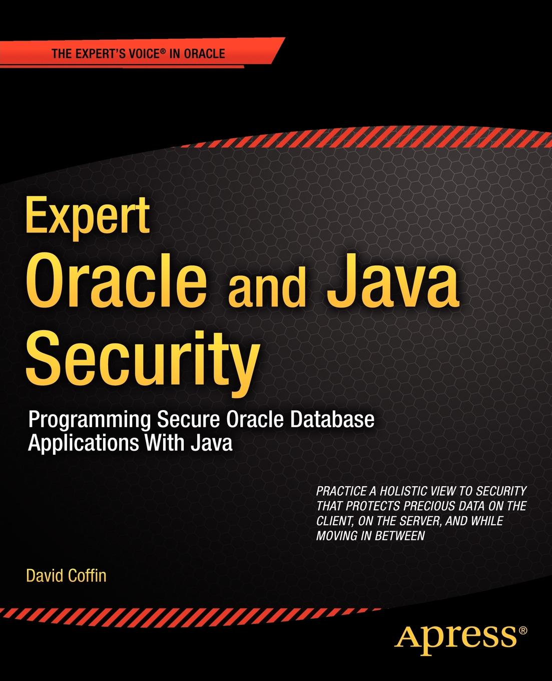 David Coffin Expert Oracle and Java Security. Programming Secure Oracle Database Applications with Java ajay vohra deepak vohra pro xml development with java technology