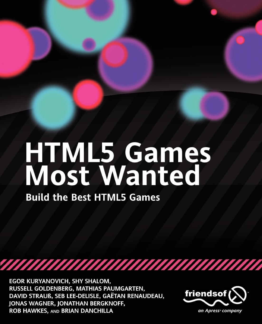 Egor Kuryanovich, Shy Shalom, Russell Goldenberg Html5 Games Most Wanted. Build the Best