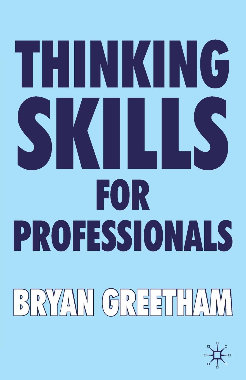 Bryan Greetham Thinking Skills for Professionals