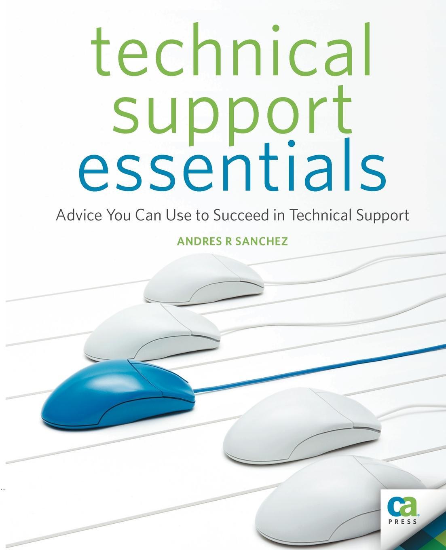 Andrew Sanchez, Karen Sleeth Technical Support Essentials. Advice to Succeed in