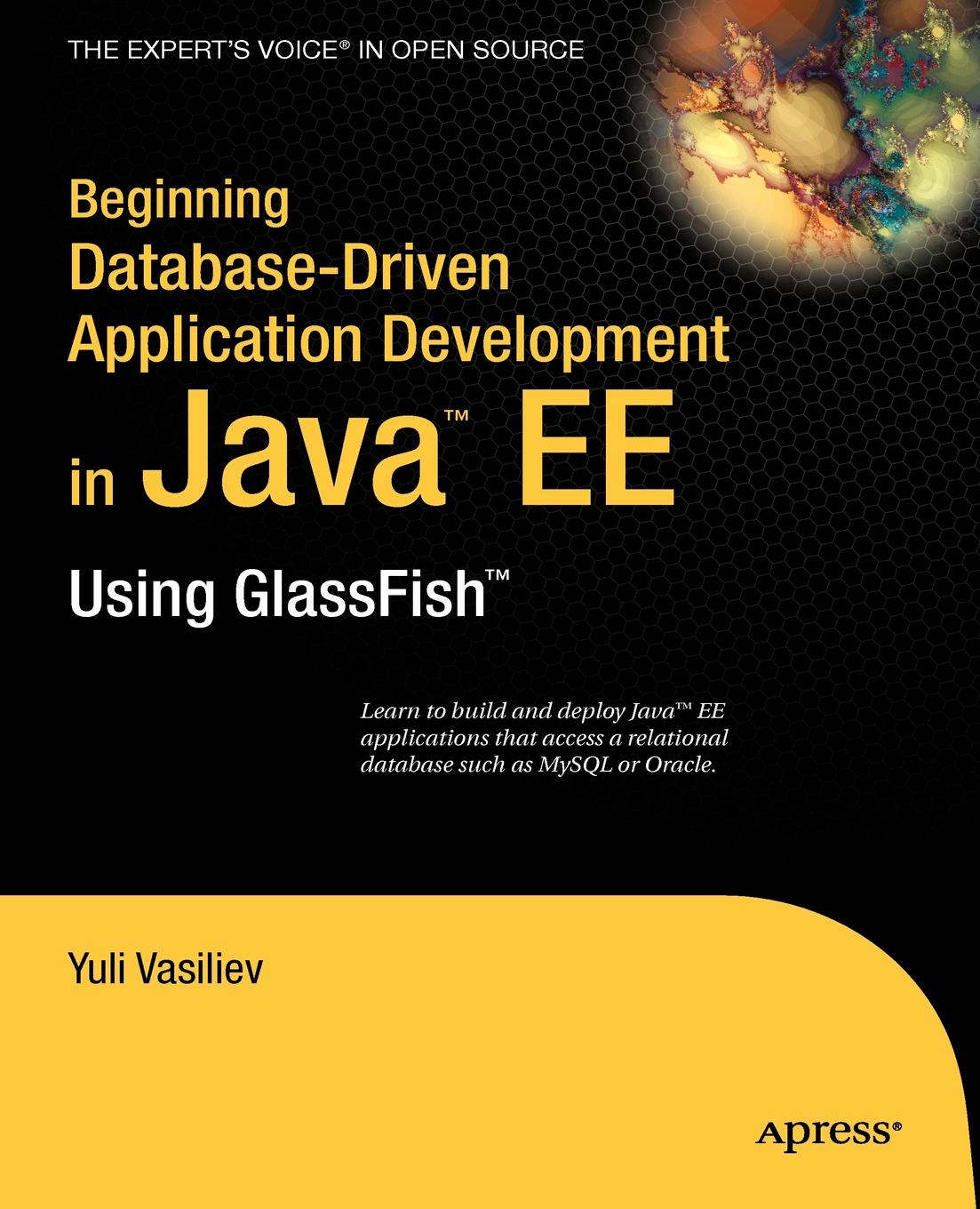 Yuli Vasiliev Beginning Database-Driven Application Development in Java EE. Using GlassFish ajay vohra deepak vohra pro xml development with java technology