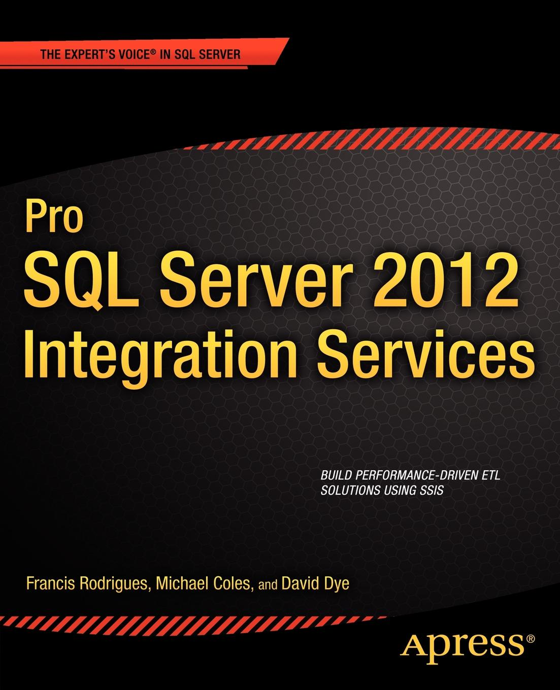 Francis Rodrigues, Michael Coles, David Dye Pro SQL Server 2012 Integration Services prodanov martin xml integration into an sql based cep engine
