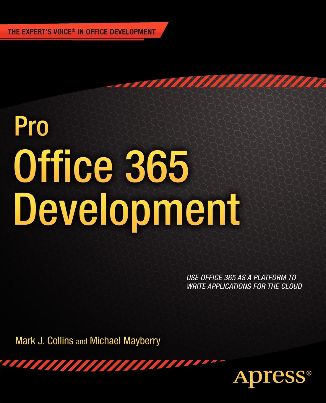 Mark Collins, Michael Mayberry Pro Office 365 Development ajay vohra deepak vohra pro xml development with java technology