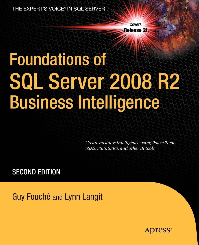 Guy Fouche, Lynn Langit Foundations of SQL Server 2008 R2 Business Intelligence сервер 2008 r2 скачать