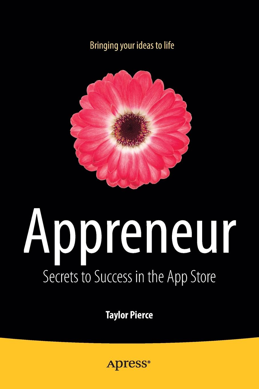 Taylor Pierce Appreneur. Secrets to Success in the App Store the store