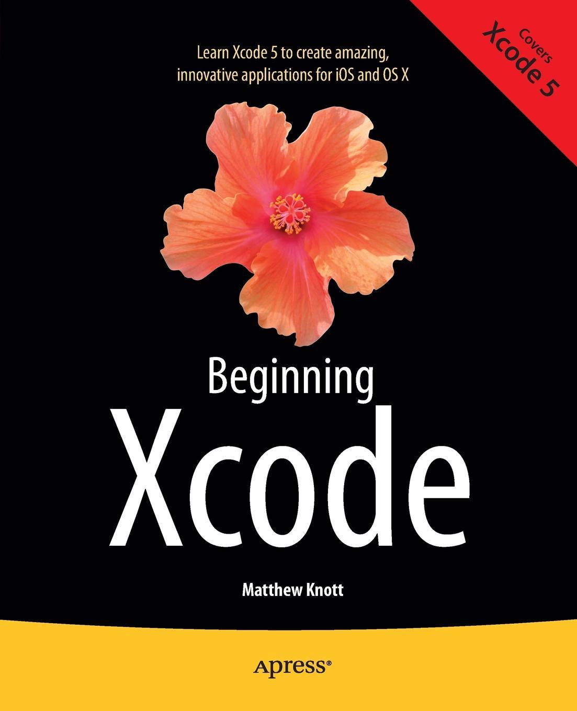 Aaron Caines, Matthew Knott Beginning Xcode
