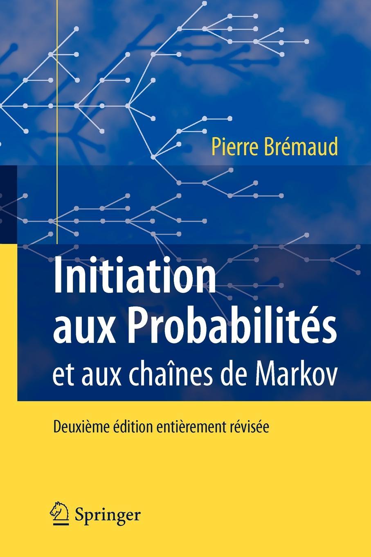 Pierre Bremaud, Pierre Bra(c)Maud, Pierre Br Maud Initiation Aux Probabilites. Et Aux Chaines de Markov брошь markov design ананас