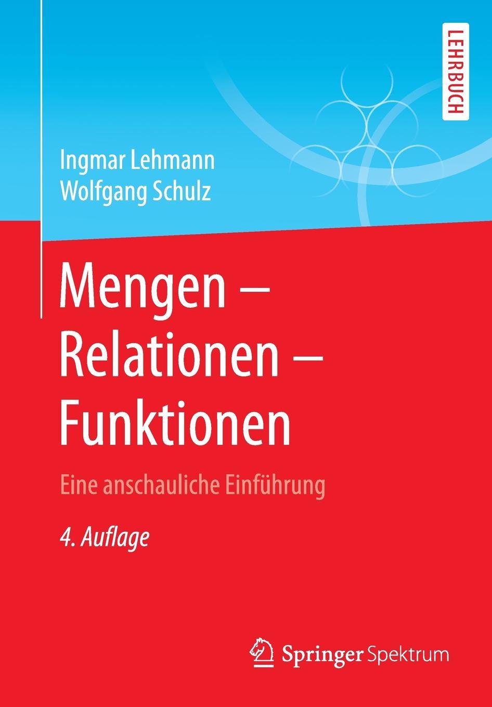Ingmar Lehmann, Wolfgang Schulz Mengen - Relationen - Funktionen. Eine anschauliche Einfuhrung ingmar stadelmann berlin
