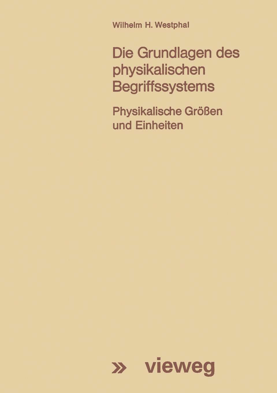 Wilhelm H. Westphal, Wilhelm H. Westphal Die Grundlagen Des Physikalischen Begriffssystems. Physikalische Grossen Und Einheiten dirk westphal die gestorten