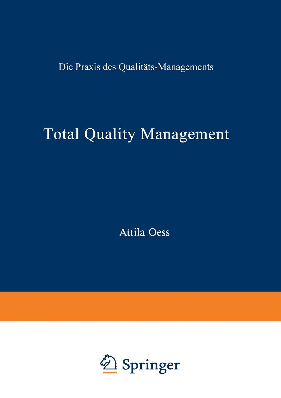 Attila Oess Total Quality Management. Die Praxis Des Qualitats-Managements kalpana gopalan total quality management in elementary education