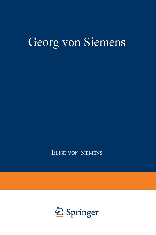 Elise Von Siemens Georg Von Siemens. Jugend, Lehr- Und Wanderjahre все цены