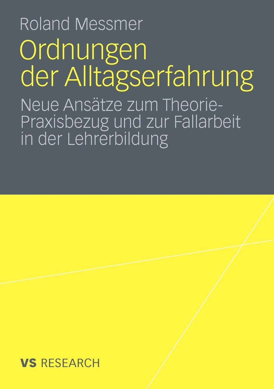 Roland Messmer Ordnungen der Alltagserfahrung. Neue Ansatze zum Theorie-Praxisbezug und zur Fallarbeit in der Lehrerbildung messmer niort