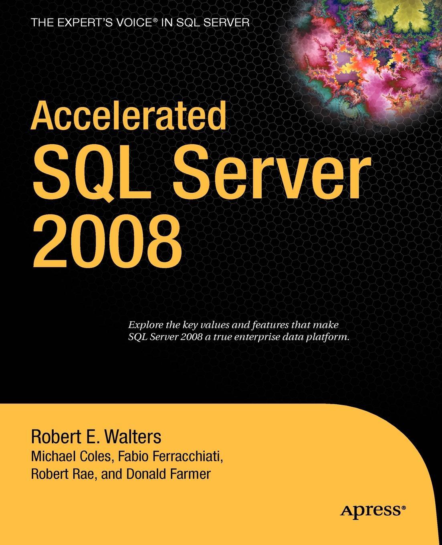 Robert E. Walters, Michael Coles, Robert Rae Accelerated SQL Server 2008 michael coles pro sql server 2008 xml