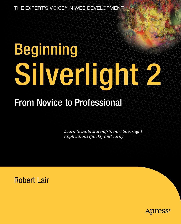 Robert Lair Beginning Silverlight 2. From Novice to Professional w jason gilmore robert h treat beginning php and postgresql 8 from novice to professional