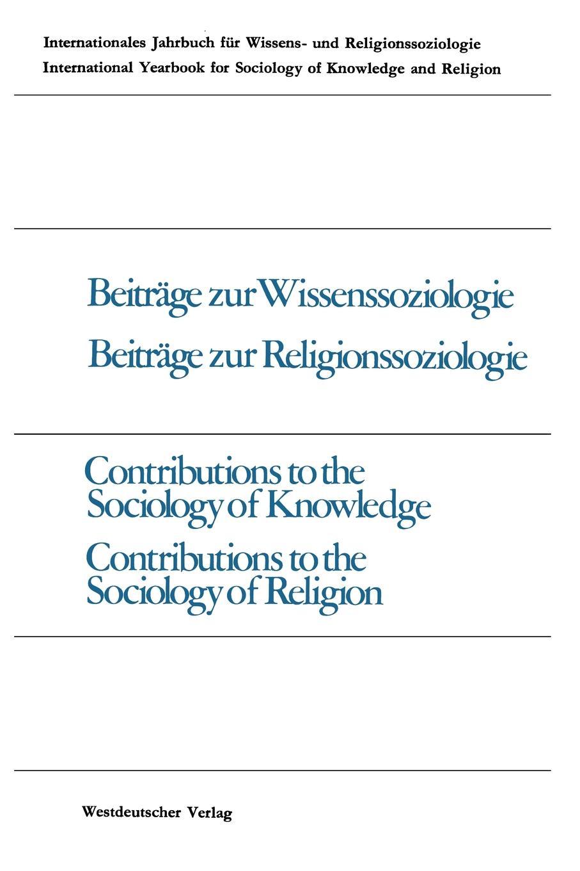 Peter Gross, Werner Stark, Jakob Rösel Beitrage zur Wissenssoziologie, Religionssoziologie / Contributions to the Sociology of Knowledge Religion