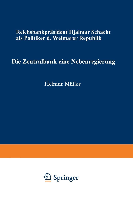 """Die Zentralbank - Eine Nebenregierung. Reichsbankprasident Hjalmar Schacht ALS Politiker Der Weimarer Republik Книга""""Die Zentralbank - Eine Nebenregierung..."""
