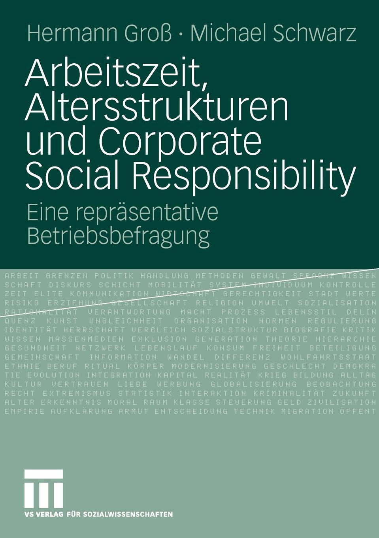 Hermann Gro, Michael Schwarz, Gross Arbeitszeit, Altersstrukturen Und Corporate Social Responsibility. Eine Reprasentative Betriebsbefragung