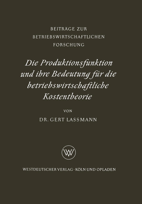 лучшая цена Gert Lassmann Die Produktionsfunktion Und Ihre Bedeutung Fur Die Betriebswirtschaftliche Kostentheorie