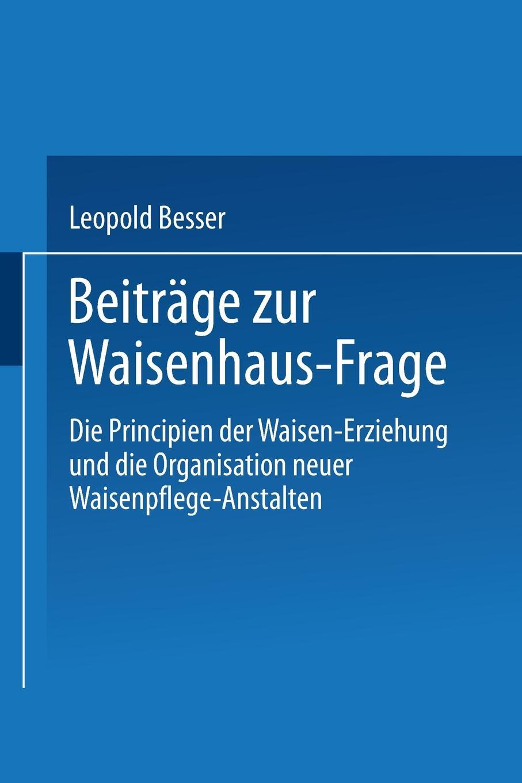 Leopold Besser Beitrage Zur Waisenhaus-Frage. Die Principien Der Waisen-Erziehung Und Die Organisation Neuer Waisenpflege-Anstalten wilhelm rudolph weitenweber die medicinischen anstalten prag s