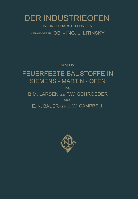 B. M. Larsen, F. W. Schroeder, E. N. Bauer Feuerfeste Baustoffe in Siemens-Martin-Ofen larsen f 100a