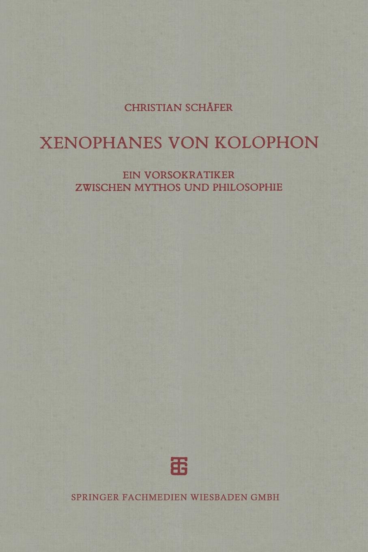 Christian Schafer Xenophanes Von Kolophon. Ein Vorsokratiker Zwischen Mythos Und Philosophie mythos mythos meditation le printemps mystique