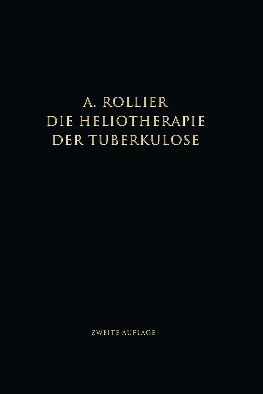Auguste Rollier Die Heliotherapie Der Tuberkulose. Mit Besonderer Berucksichtigung Ihrer Chirurgischen Formen karl eckstein die schmetterlinge deutschlands mit besonderer berucksichtigung ihrer biologie