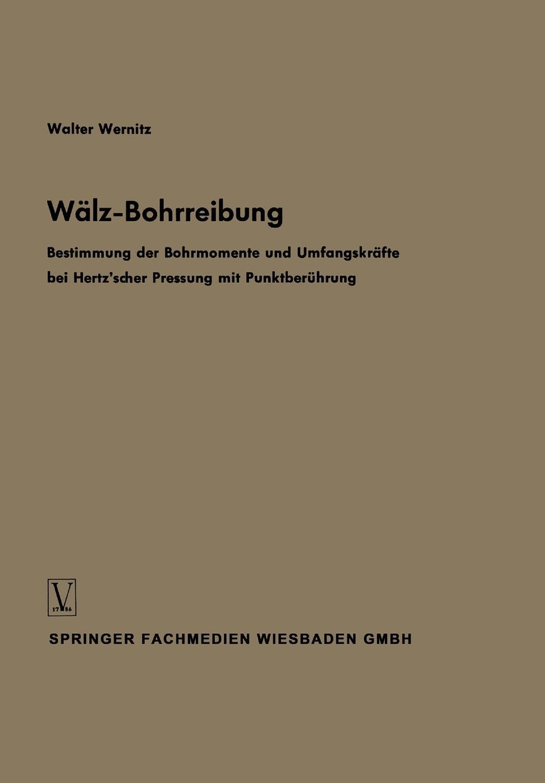 Walter Wernitz Walz-Bohrreibung. Bestimmung Der Bohrmomente Und Umfangskrafte Bei Hertz Scher Pressung Mit Punktberuhrung цена и фото