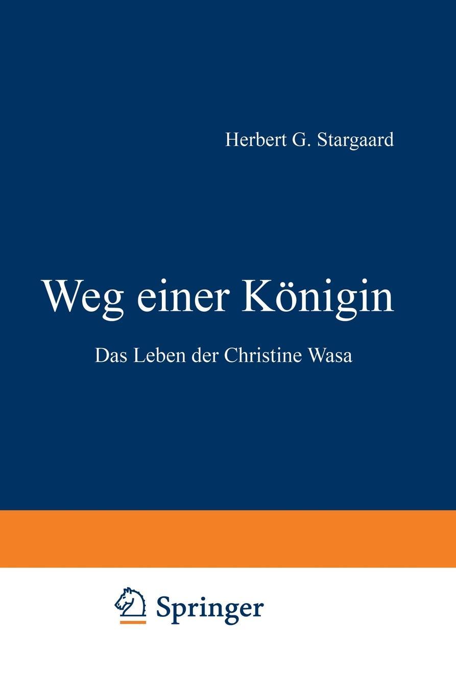 лучшая цена Herbert Gabriel Stargaard, Herbert Gabriel Stargaard Weg Einer Konigin. Das Leben Der Christine Wasa
