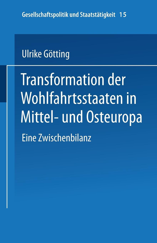 Ulrike Gotting, Ulrike Gotting Transformation Der Wohlfahrtsstaaten in Mittel- Und Osteuropa jan winkelmann modernisierungstheorie und der transformationsprozess in osteuropa