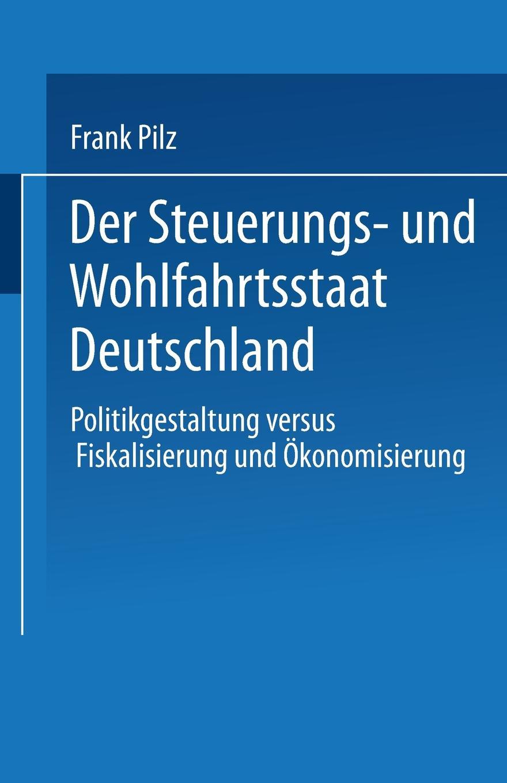 Der Steuerungs- Und Wohlfahrtsstaat Deutschland. Frank Pilz, Frank Pilz