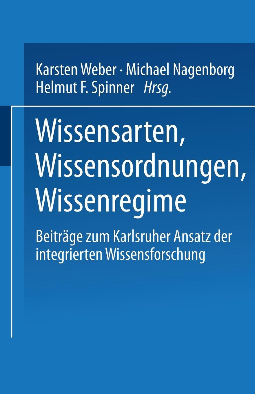 Wissensarten, Wissensordnungen, Wissensregime. Beitrage Zum Karlsruher Ansatz Der Integrierten Wissensforschung.