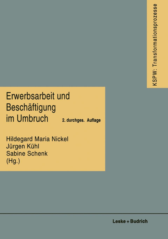Erwerbsarbeit Und Beschaftigung Im Umbruch. Hildegard Maria Nickel, Jurgen Kuhl, Sabine Schenk