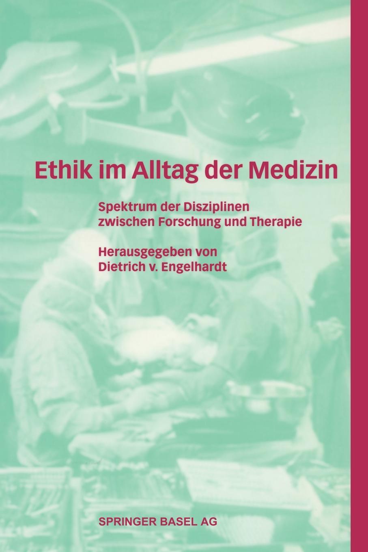 Ethik Im Alltag Der Medizin. Spektrum Der Disziplinen Zwischen Forschung Und Therapie.