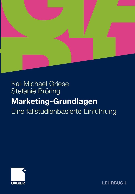 Kai-Michael Griese, Stefanie Br Ring, Broring Marketing-Grundlagen. Eine Fallstudienbasierte Einfuhrung