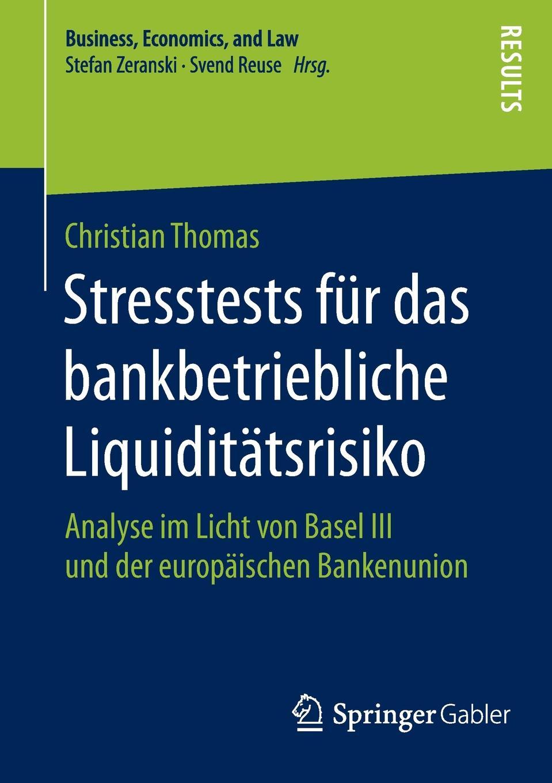 Christian Thomas Stresstests fur das bankbetriebliche Liquiditatsrisiko. Analyse im Licht von Basel III und der europaischen Bankenunion christian schlegtendal thomas schlegtendal kundenorientierung und suchverhalten im pos