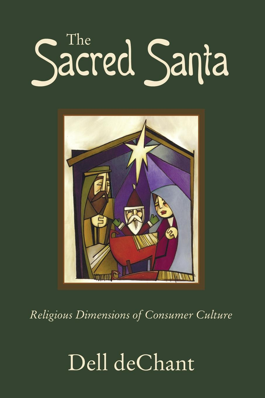 Dell deChant The Sacred Santa. Religious Dimensions of Consumer Culture geek wisdom the sacred teachings of nerd culture
