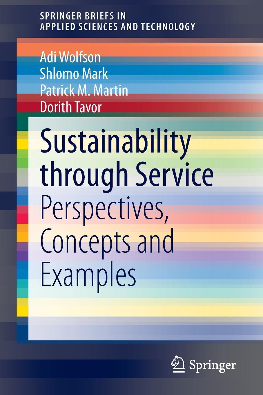 Adi Wolfson, Shlomo Mark, Patrick M. Martin Sustainability through Service. Perspectives, Concepts and Examples patrick corsi operationalizing sustainability