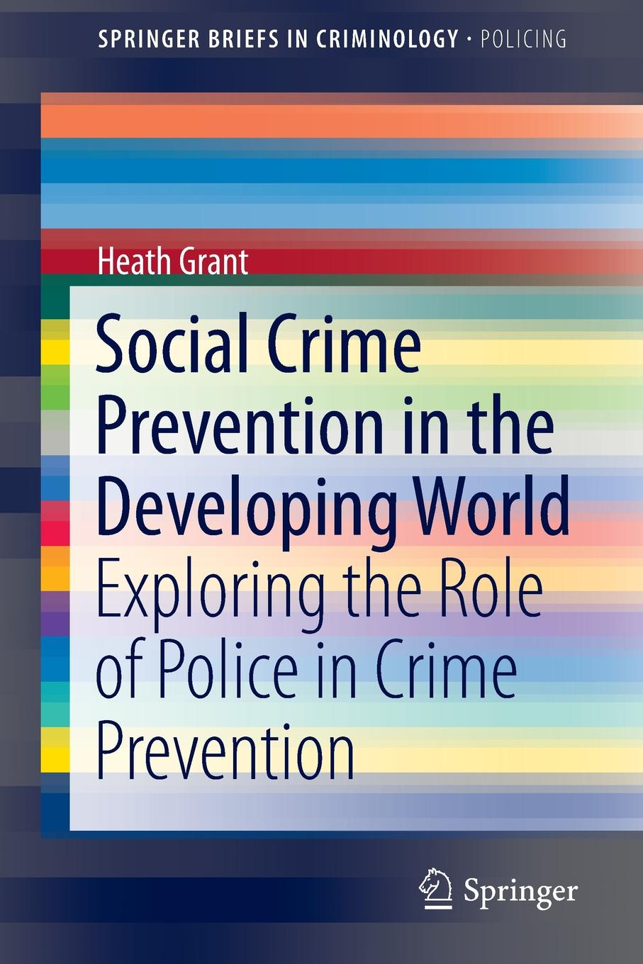 Фото - Heath Grant Social Crime Prevention in the Developing World. Exploring the Role of Police in Crime Prevention tooth of crime