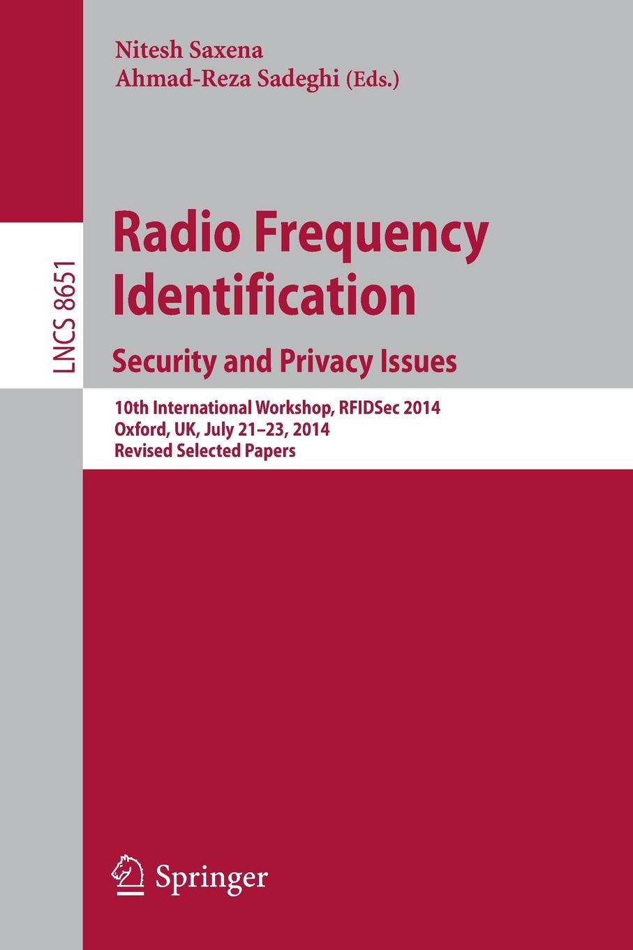 Radio Frequency Identification. Security and Privacy Issues : 10th International Workshop, RFIDSec 2014, Oxford, UK, July 21-23, 2014, Revised Selected Papers cyber security and privacy third cyber security and privacy eu forum csp forum 2014 athens greece may 21 22 2014 revised selected papers