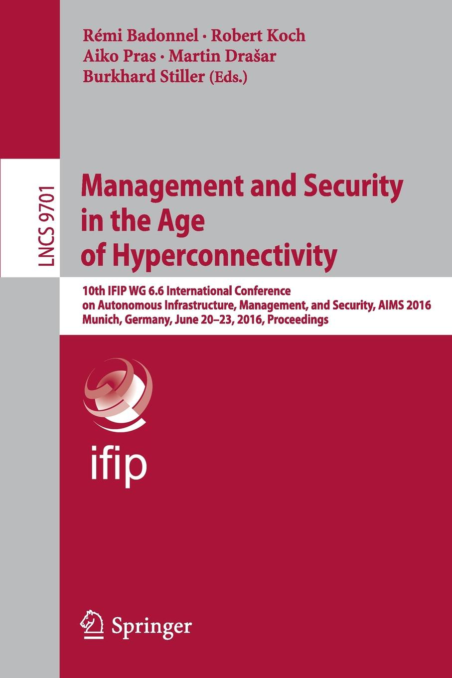 Management and Security in the Age of Hyperconnectivity. 10th IFIP WG 6.6 International Conference on Autonomous Infrastructure, Management, and Security, AIMS 2016, Munich, Germany, June 20-23, 2016, Proceedings nicole detraz international security and gender