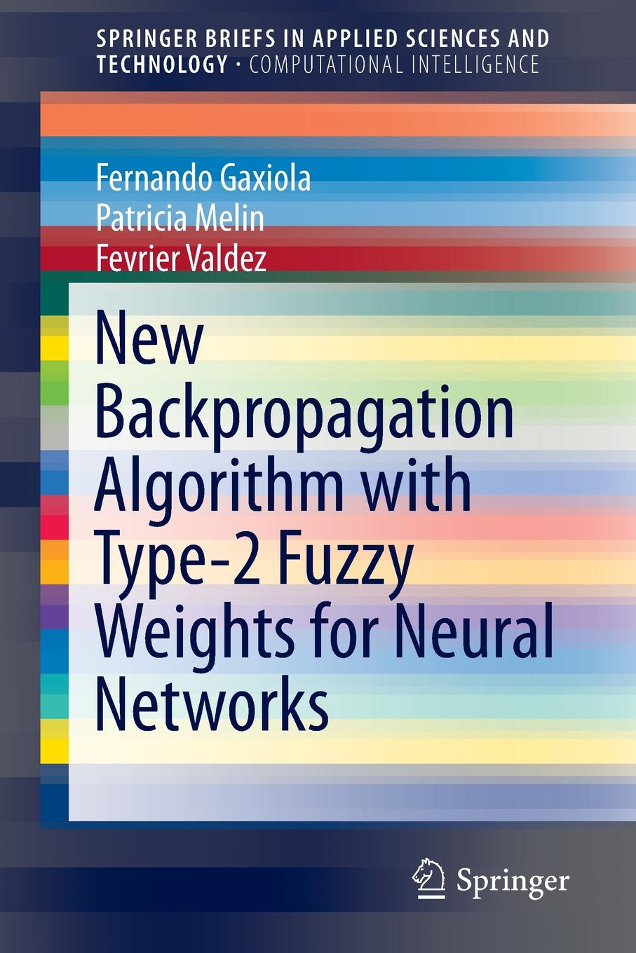 Fernando Gaxiola, Patricia Melin, Fevrier Valdez New Backpropagation Algorithm with Type-2 Fuzzy Weights for Neural Networks цена